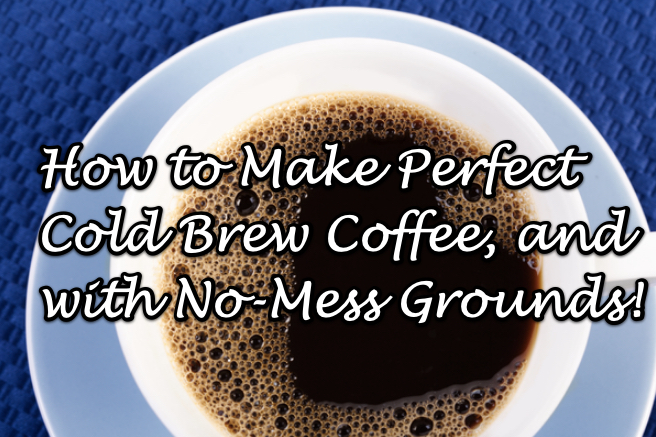 The Best Way to Make Cold Brew Coffee Plus No-Mess Coffee Grounds!  Also: the Best Ratio for that Cold Brewed Coffee!